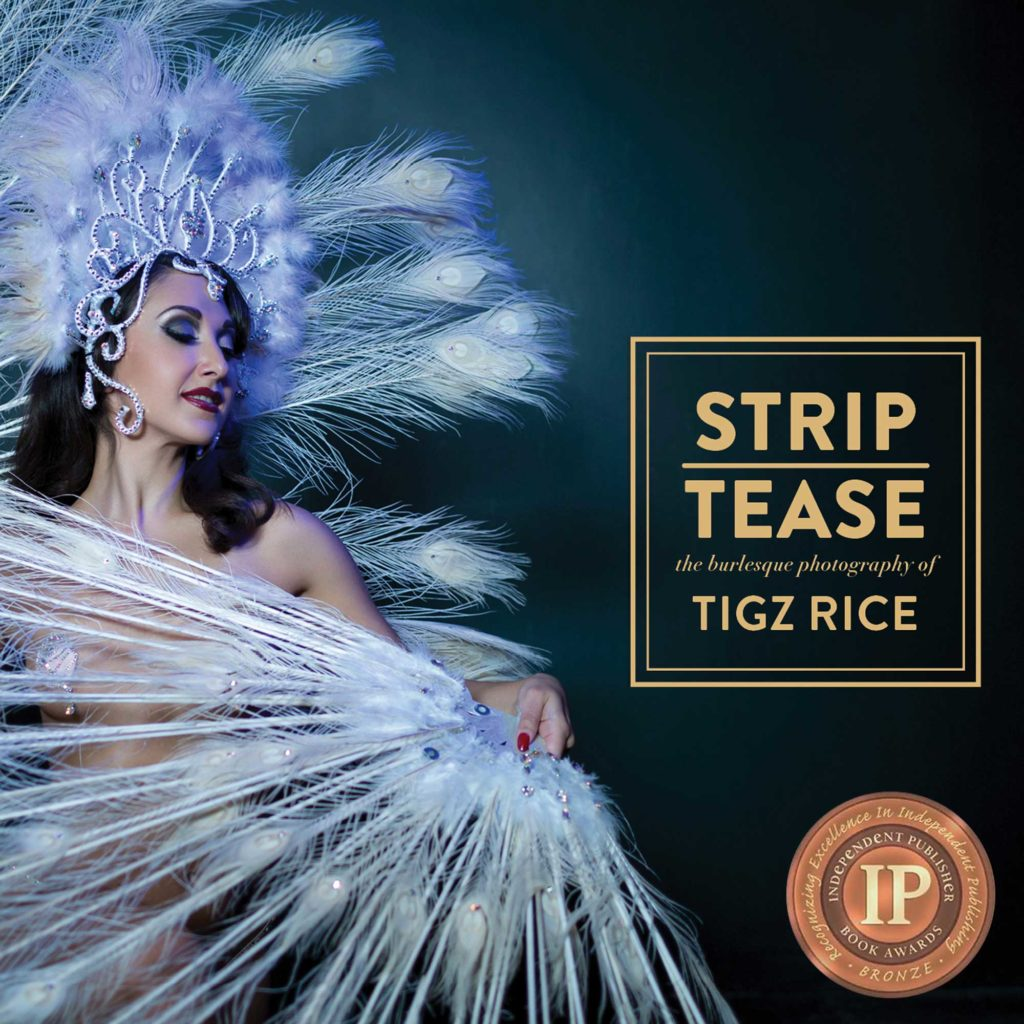 STRIP|TEASE the burlesque photography of Tigz Rice wins bronze at the Independent Publisher Awards IPPY 2020