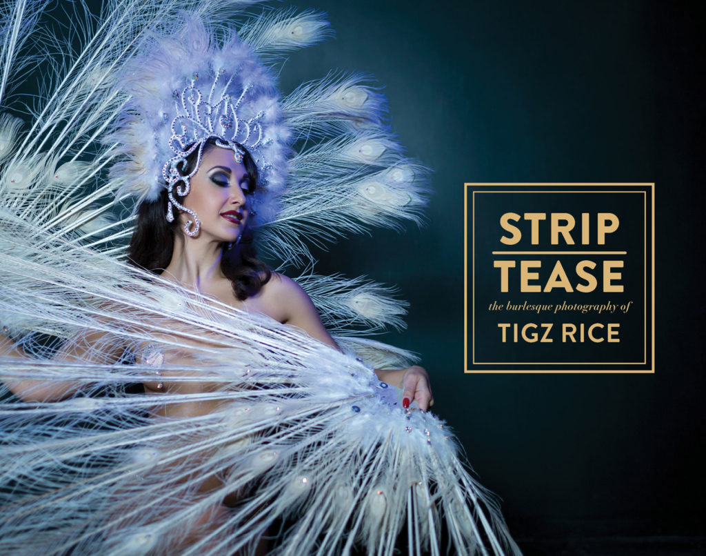 How to get a free signed copy of my book - STRIP | TEASE - the burlesque photography of Tigz Rice